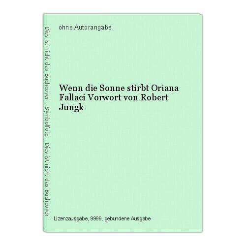 Wenn die Sonne stirbt Oriana Fallaci Vorwort von Robert Jungk