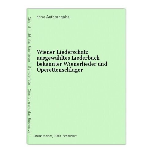 Wiener Liederschatz ausgewähltes Liederbuch bekannter Wienerlieder und Operetten