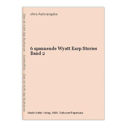 6 spannende Wyatt Earp Stories Band 2