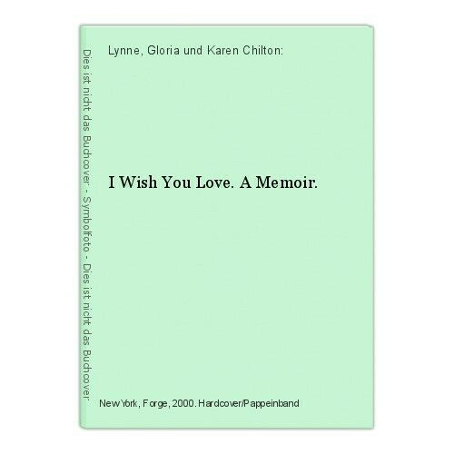 I Wish You Love. A Memoir. Lynne, Gloria und Karen Chilton: