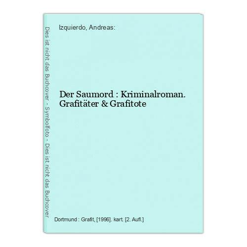 Der Saumord : Kriminalroman. Grafitäter & Grafitote Izquierdo, Andreas: