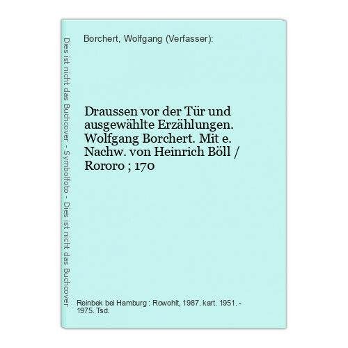 Draussen vor der Tür und ausgewählte Erzählungen. Wolfgang Borchert. Mit e. Nach