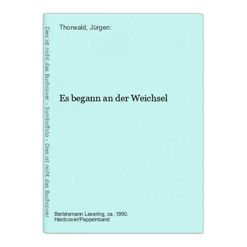 Es begann an der Weichsel Thorwald, Jürgen: