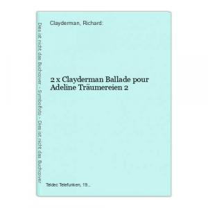 2 x Clayderman Ballade pour Adeline Träumereien 2 Clayderman, Richard: