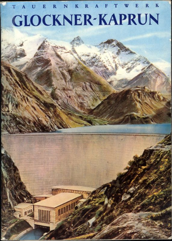Glockner Kaprun Tauernkraftwerk Talsperre Buch 1965 J. Götz