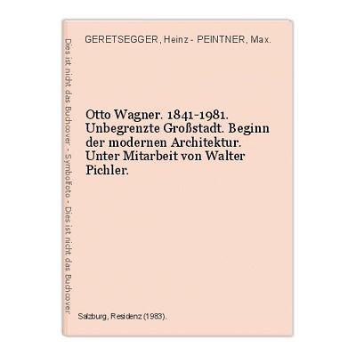 Otto Wagner. 1841-1981. Unbegrenzte Großstadt. Beginn der modernen Architektur.