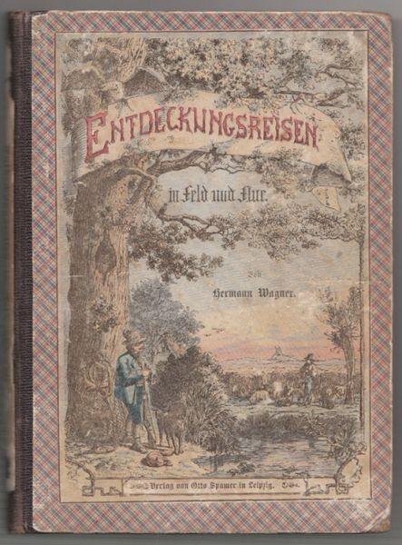 WAGNER, Entdeckungsreisen in Feld und Flur. 1863