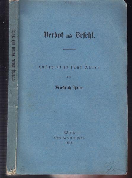 HALM, Verbot und Befehl. Lustspiel in fünf Akten. 1857