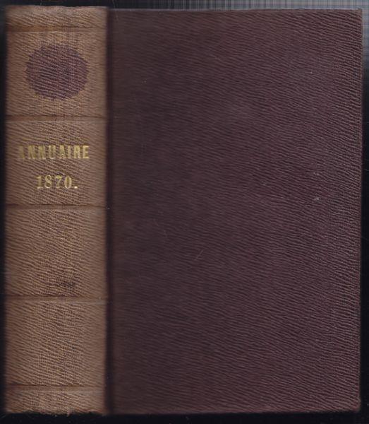 ANNUAIRE pour l'an 1870. Publié par le Buraeu...
