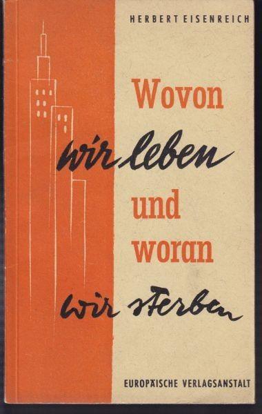EISENREICH, Wovon wir leben und woran wir... 1958