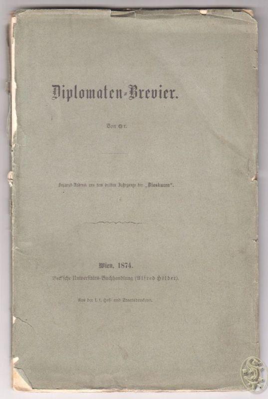 Diplomaten-Brevier. Von *r. Separat-Abdruck aus dem dritten Jahrgange der `Diosk