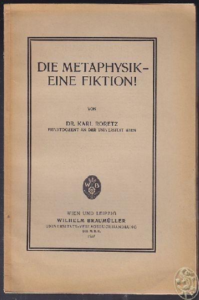 RORETZ, Die Metaphysik - eine Fiktion! 1927
