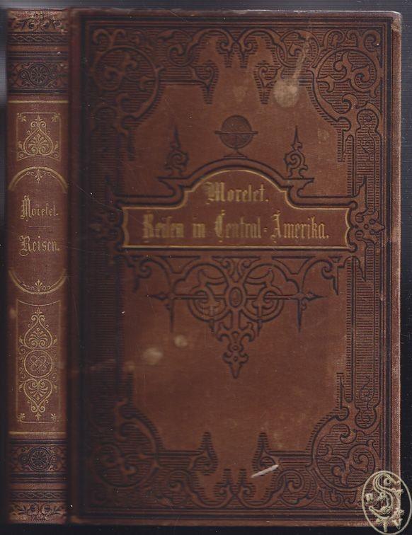 Reisen in Central-Amerika. In deutscher Bearbeitung von Dr. H. Hertz. MORELET, A