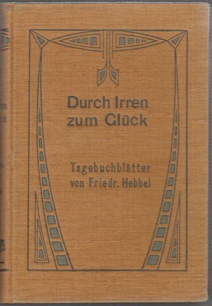 HEBBEL, Durch Irren zum Glück. Tagebuchblätter. 1907