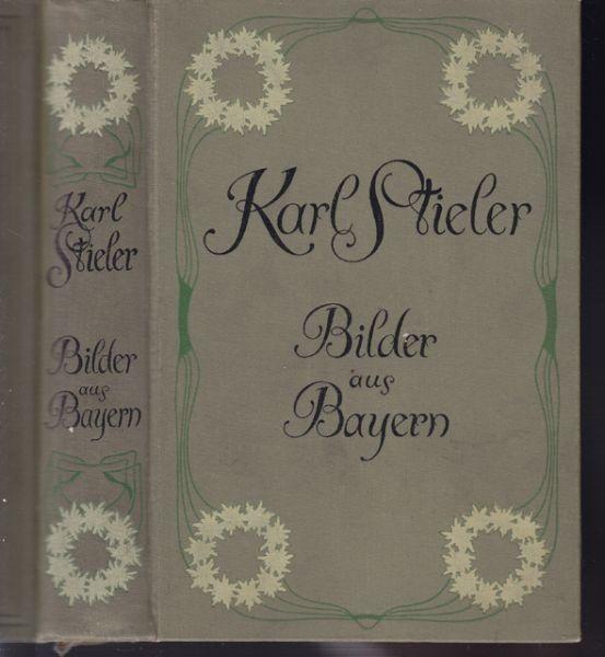 STIELER, Bilder aus Bayern. Ausgewählte... 1908