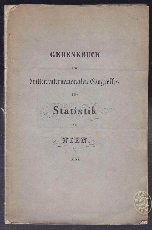 Gedenkbuch des dritten internationalen Congresses für Statistik zu Wien 1857.