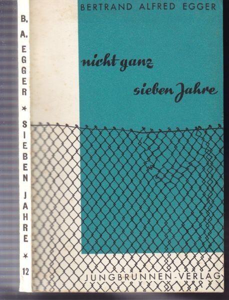 EGGER, Nicht ganz sieben Jahre. Lyrik und kurze... 1952