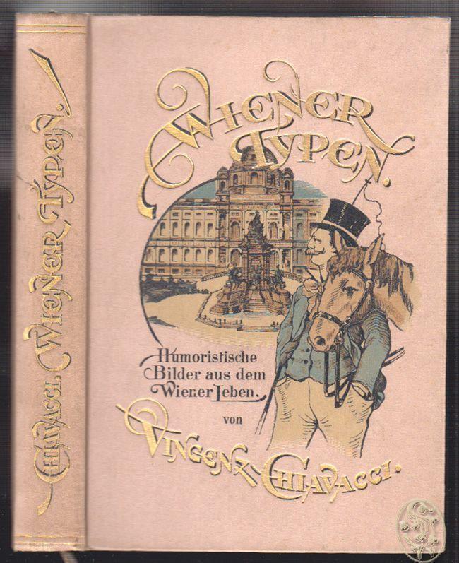 Wiener Typen. Humoristische Bilder aus dem Wiener Leben. CHIAVACCI, Vincenz.