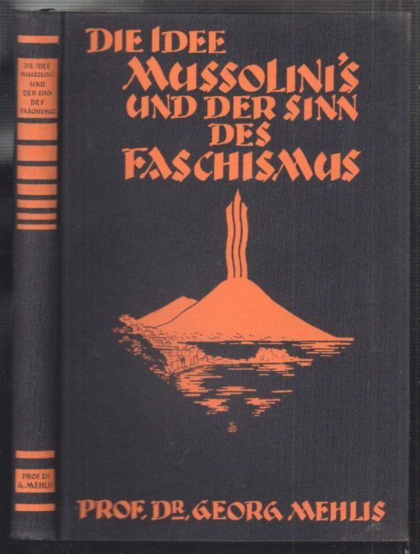 Die Idee Mussolinis und der Sinn des Faschismus. MEHLIS, Georg.