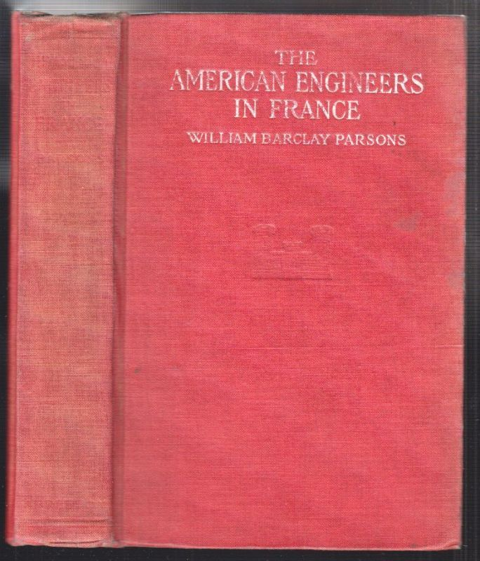 The American Engineers in France. PARSONS, William Barclay.
