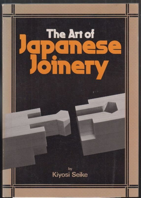 The Art of Japanese Joinery translated and adapted with an introduction by Yurik