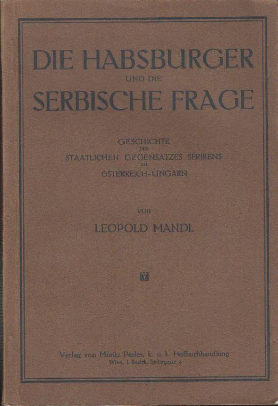 Die Habsburger und die serbische Frage. Geschichte des staatlichen Gegensatzes S
