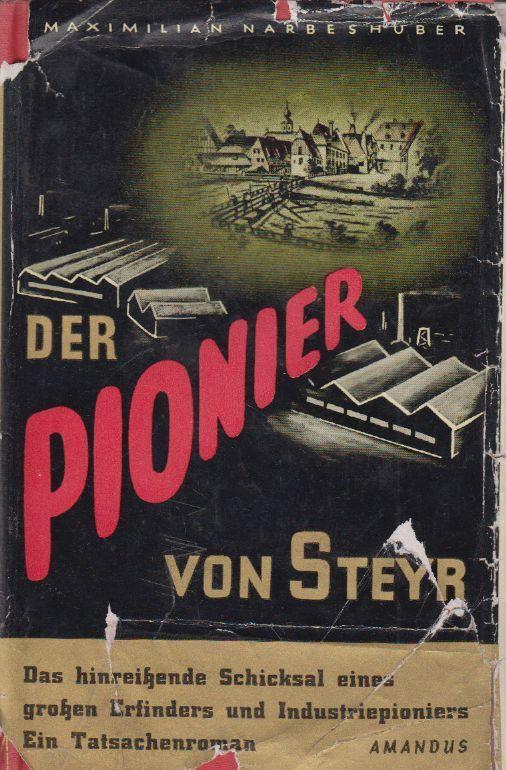 Der Pionier von Steyr. Roman. NARBESHUBER, Maximilian.