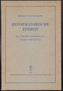Reformatorische Einheit. Das Schriftverständnis bei Luther und Calvin. NOLTENSME