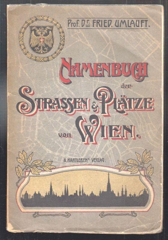 Namenbuch der Straßen und Plätze von Wien. Im Auftrage der Gemeinde Wien verfaßt