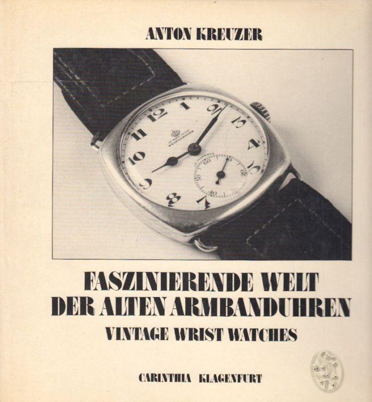 Faszinierende Welt der alten Armbanduhren. Vintage wrist watches. KREUZER, Anton