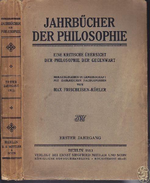 FRISCHEISEN-KÖHLER, Jahrbücher der Philosophie.... 1913 0
