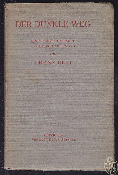 BLEI, Der dunkle Weg. Eine tragische Farce in... 1906