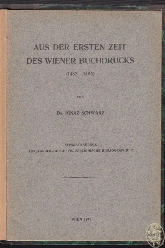 Aus der ersten Zeit des Wiener Buchdrucks (1482-1485). SCHWARZ, Ignaz. 1
