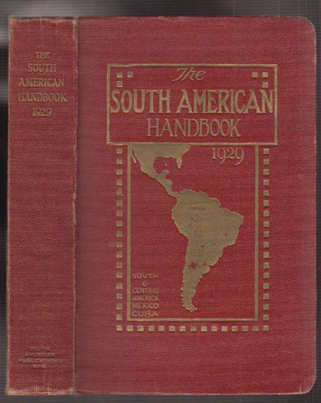 The South American Handbook 1929. A Guide to the Countries and Resources of Lati