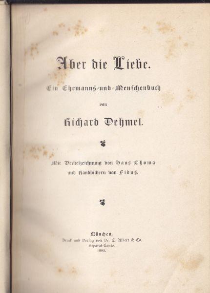 DEHMEL, Aber die Liebe. Ein Ehemanns- und... 1893