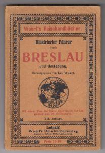 Illustrierter Führer durch Breslau und Umgebung. WOERL, Leo (Hrsg.).