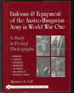 Uniforms & Equipment of the Austro-Hungarian Army in World War I. COIL, Spencer