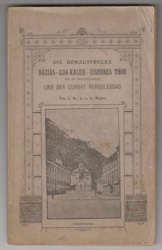 Die Donaustrecke Báziás - Ada Kaleh - Eisernes Thor (mit der Stromregulierung) u