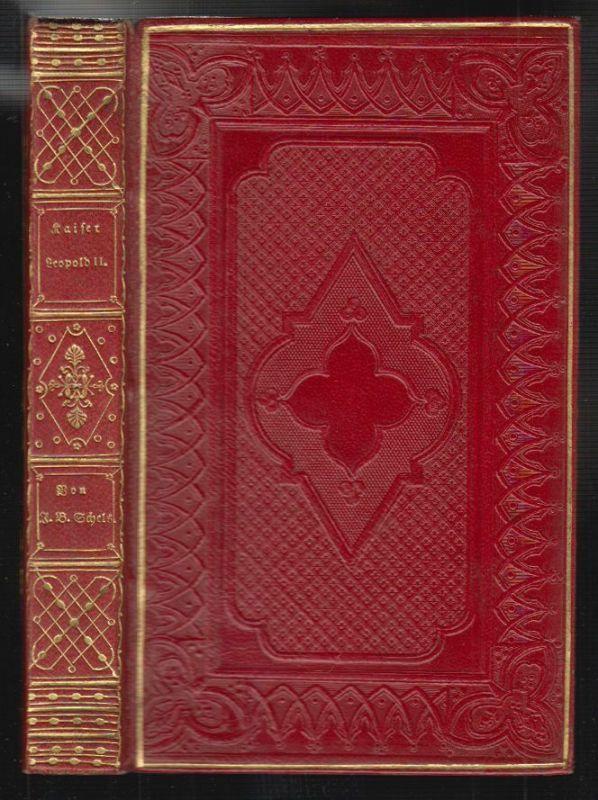 Kaiser Leopold II. Geschichte Oestreichs unter seiner Regierung 1790-1792. SCHEL