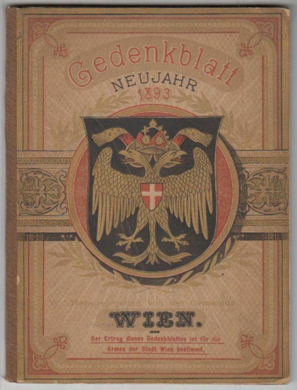Gedenkblatt. Neujahr 1893. Herausgegeben von der Gemeinde Wien. Der Ertrag diese