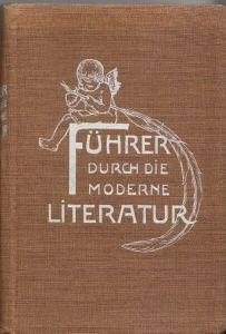 Führer durch die moderne Literatur. 300 Würdigungen der hervorragendsten Schrift