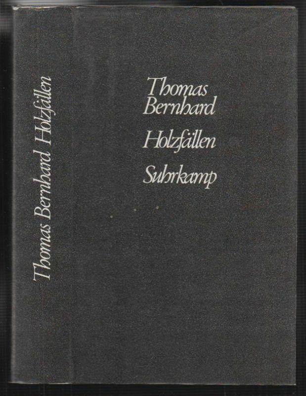 Holzfällen. Eine Erregung. BERNHARD, Thomas.