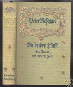 Die beiden Hänse. Ein Roman aus unserer Zeit. ROSEGGER, Peter.