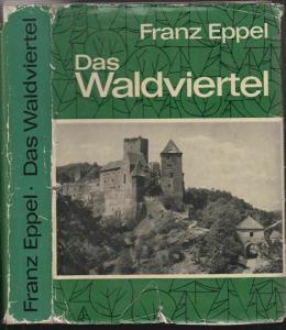 Das Waldviertel. Seine Kunstwerke, historischen Lebens- und Siedlungsformen. EPP