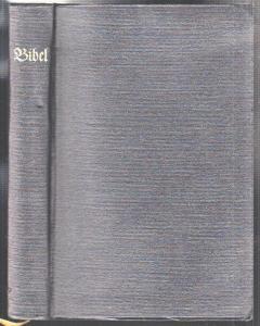 Die Bibel oder die ganze heilige Schrift. Des Alten und Neuen Testaments. Nach d