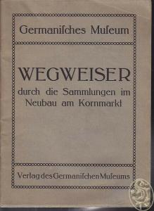 Wegweiser durch die Sammlungen des Germanischen... 1922