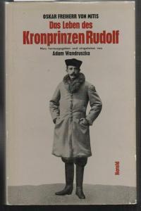 Das Leben des Kronprinzen Rudolf. Mit Briefen und Schriften aus dessen Nachlass.