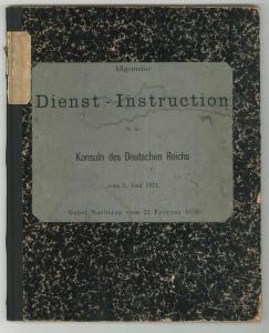 Allgemeine Dienst-Instruction für die Konsuln des Deutschen Reichs vom 6. Juni 1