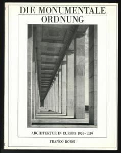 Die monumentale Ordnung. Architektur in Europa 1929-1939. BORSI, Franco.