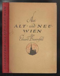 Aus Alt- und Neu-Wien. Mit einem Nachwort von Rudolf Latzke. BAUERNFELD, Eduard.